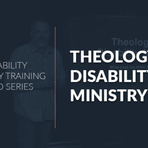 Theology of Disability Ministry