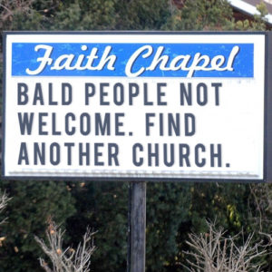 """If you are bald, red headed, or left handed you are not welcome here!"""