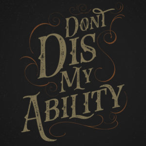 Don't Dis My Ability – Free Wallpaper