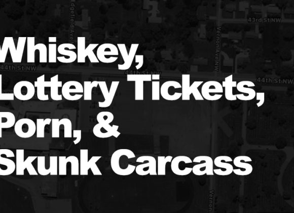 Whiskey, Lottery Tickets, Porn, and Skunk Carcass