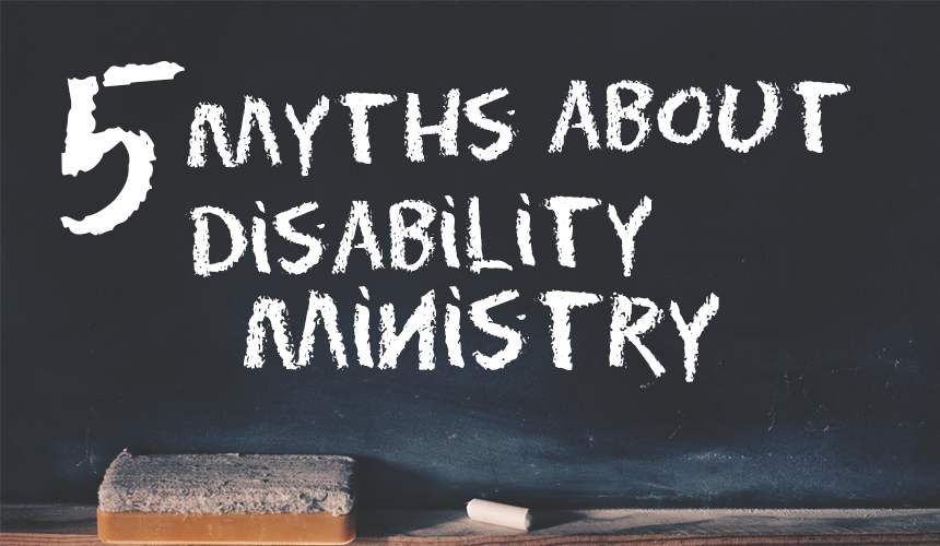 5 Myths About Disability Ministry