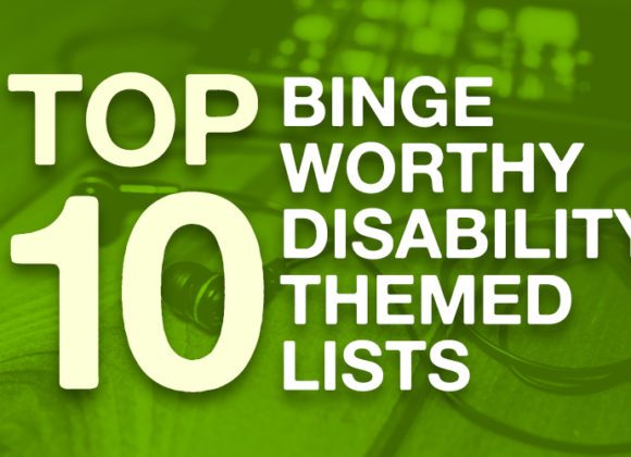 Top 10 Binge Worthy Disability Themed Lists