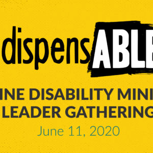 IndispensABLE Disability Ministry Leader Online Gathering – June 11, 2020