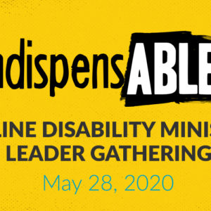 IndispensABLE Disability Ministry Leader Online Gathering – May 28, 2020