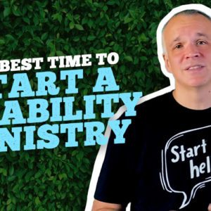 Best Time to Start a Disability Ministry?