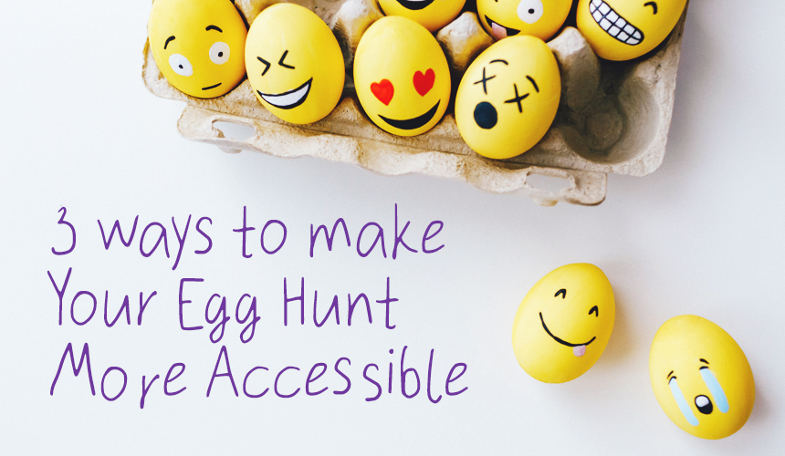 3 Ways to Make Your Egg Hunt Accessible