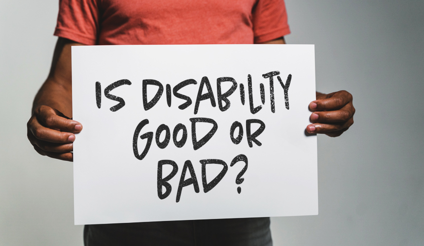 Is Disability Good or Bad?